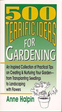 500 Terrific Ideas for Gardening by Anne Halpin