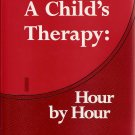 A Child's Therapy: Hour by Hour  by Mary R. Haworth, Ph.D