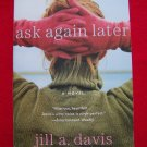 Ask Again Later Book A Novel by Jill A. Davis ISBN  978-0-06-087597-8 USA Penny Shipping