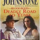 DEADLY ROAD TO YUMA BY WILLIAM W JOHNSTONE & J A JOHNSTONE IN SOFT COVER