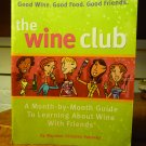 The Wine Club: A Month-to-month Guide to Learning about Wine with Friends