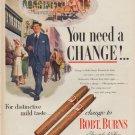 "1952 Robt. Burns Cigars Ad ""You need a Change"""