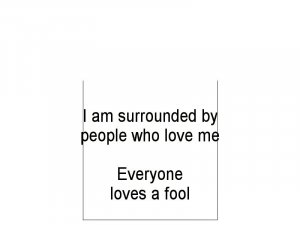Everyone Loves A Fool