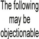The following may be objectionable