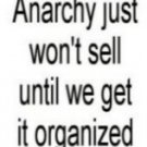 Anarchy Just Won't Sell...