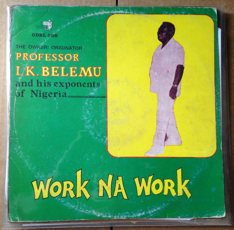 PROFESSOR IK BELEMU & HIS EXPONENTS LP work na work NIGERIA HIGHLIFE mp3 LISTEN