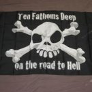 Ten Fathoms Deep on the Road to Hell Flag 3x5 feet Pirate banner new skull