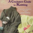 **A Crocheter's GUIDE to Knitting by JEAN Leinhauser INSTRUCTIONS