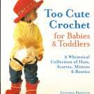 * Too Cute Crochet for Babies and Toddlers by Cynthia Preston
