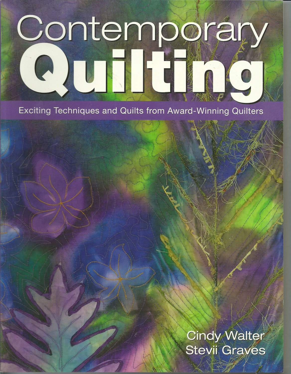 *Contemporary Quilting by Cindy Walter and Stevii Graves 144 pgs