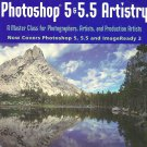 Photoshop 5 & 5.5 Artistry: A Master Class for Photographers, Artists, and Production Artists