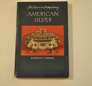 American Silver: The American Arts Library, by Buhler, Kathryn C. vintage 1950