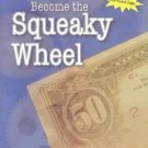 Become the Squeaky Wheel : A Credit and Collections Guide for Everyone by...