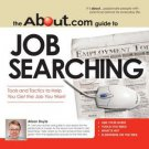 The about. com Guide to Job Searching : Tools and Tactics to Help You Get the...