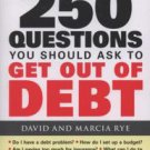 The 250 Questions You Should Ask to Get Out of Debt by David Rye, David E....