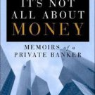 It's Not All about Money : Memoirs of a Private Banker by Hans J. Baer (2008,...