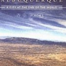 Albuquerque : City at the End of the World by Kirk Gittings and V. B. Price...