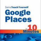 Sams Teach Yourself Google Places in 10 Minutes by Bud E. Smith (2010,...