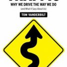 Traffic : Why We Drive the Way We Do (And What It Says about Us) by Tom...