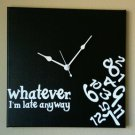 Whatever I'm Late Anyway Clock with Vinyl - Funny Clocks - Black