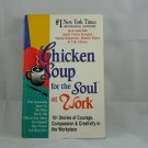 Chicken Soup for the Soul at Work: 101 Stories of Courage, Compassion and...
