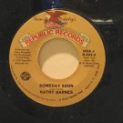 """KATHY BARNES usa 45 SOMEDAY SOON 7"""" Country SMALL WRITING ON LABEL REPUBLIC"""