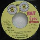 """FUTURE TROUBLES jamaica 45 MATE NUH HAVE NUH PRIDE 7"""" Reggae FAT-EYES"""