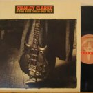 STANLEY CLARKE usa LP IF THIS BASS COULD ONLY TALK Jazz PORTRAIT excellent