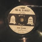 """BOB CLAIRE usa I WANT ALL TO MYSELF 7"""" Vocal 7 INCH SIZE/MUSKRAT RAMBLE BELL"""