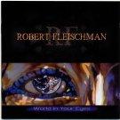 Robert Fleischman World in Your Eyes CD