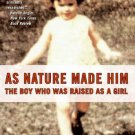 As Nature Made Him-The Boy Who Was Raised As A Girl