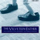 The Velveteen Father: An Unexpected Journey to Parenthood