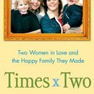 Times x Two: Two Women in Love and the Happy Family They Made