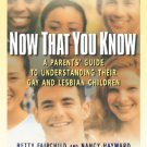 Now That You Know-A Parent's Guide to Understanding Their Gay And Lesbian Children