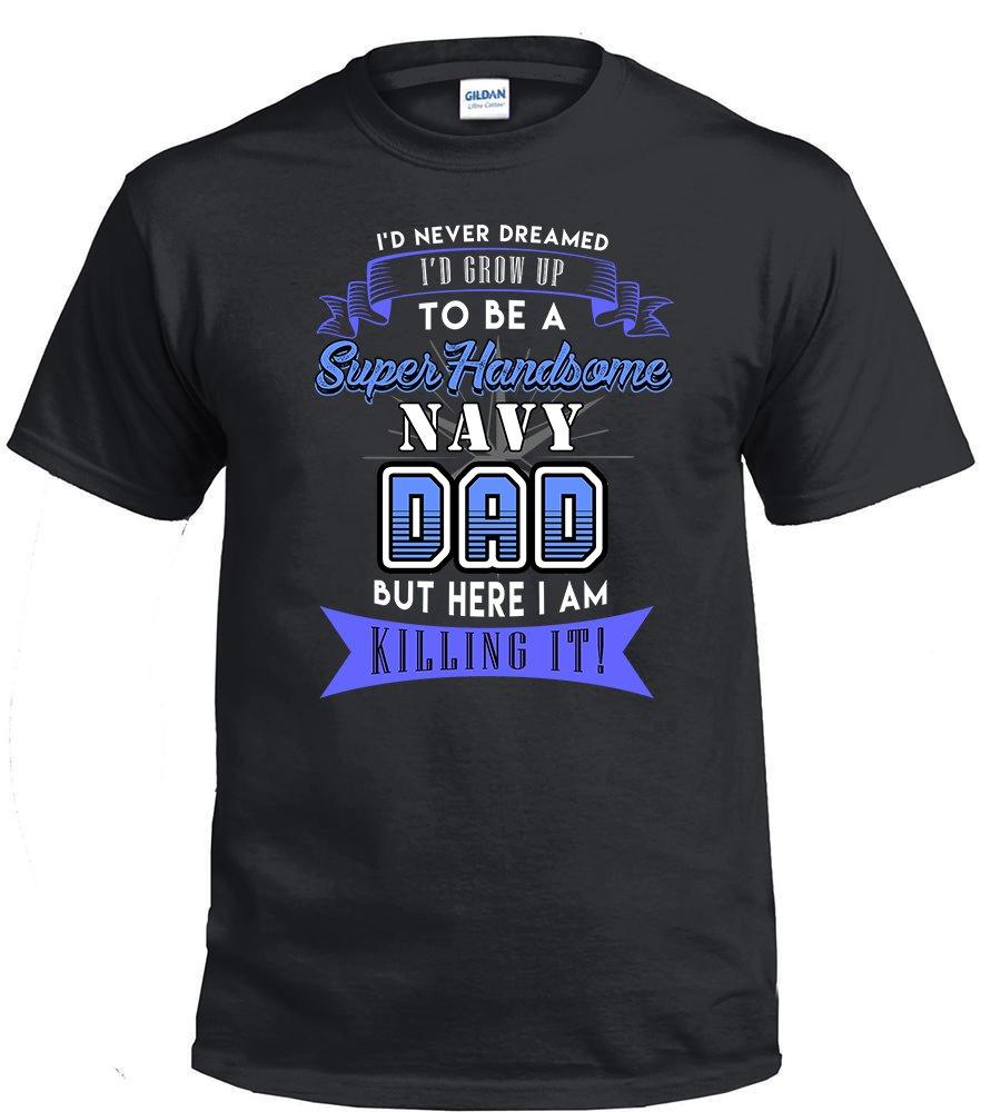 Navy Dad,I'd Never Dream I'd Grow Up To Be A Super Handsome Navy Dad Shirt