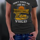 Basketball Mom, Mom Shirt, Don't Make Me Use My Basketball Mom Voice Shirt