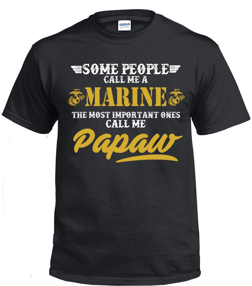 Marine Dad, Some People Call Me A Marine The Most Important ones Call Me Papaw Shirt