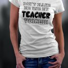Teacher Shirt, Don't Make Me Use My Teacher Voice Shirt