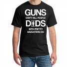 Guns Don't Kill People Dads With Pretty Daughters Do Shirt