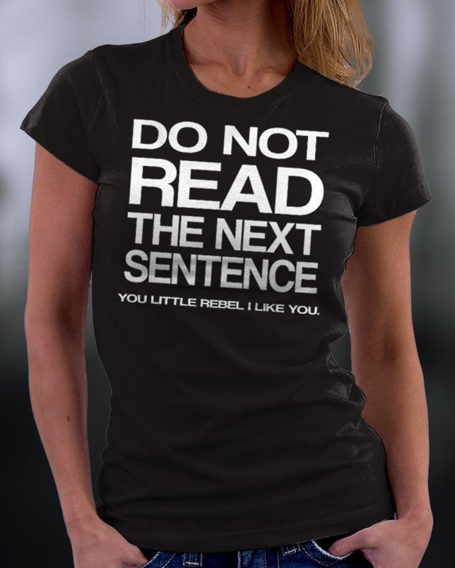 Do Not Read The Next Sentence You little Rebel I Like You Shirt