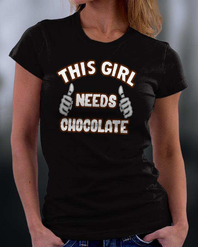 This Girl Needs Chocolate Shirt