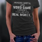 I'm More Careful With Video Game Currency Than I Am With Real Money Shirt