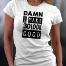 Damn I Make Look 30 Look Good Shirt
