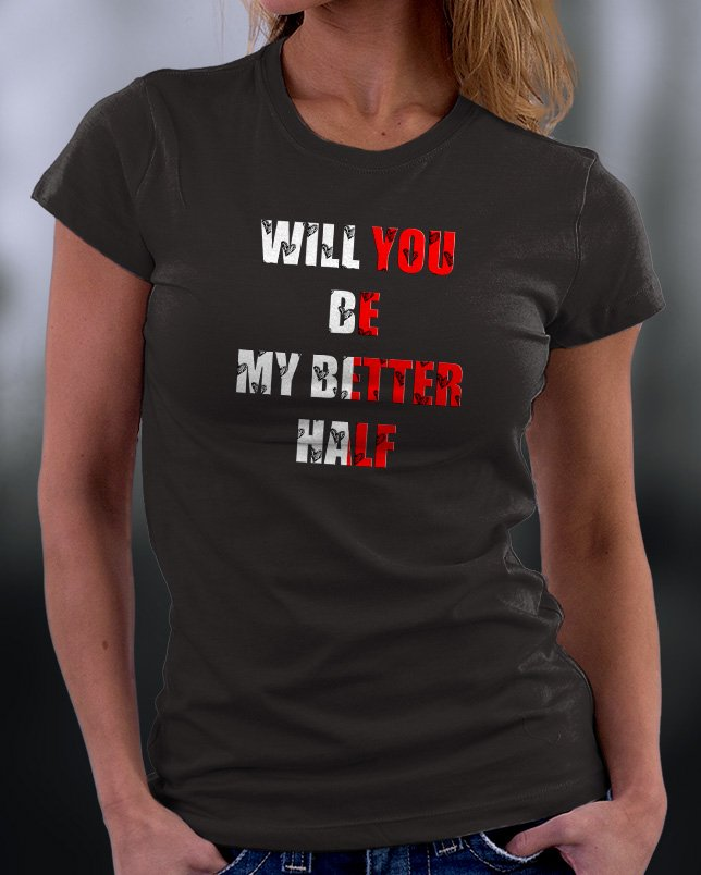 Will You Be My Better Half Shirt