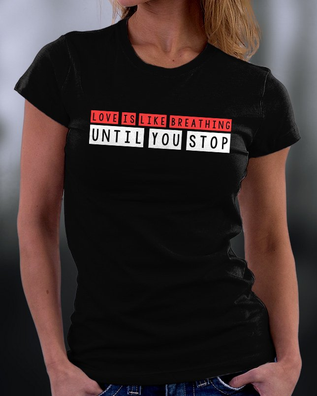 Love Is Like Breathing Until You Stop Shirt