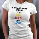 If We Are What We Eat I'm Fast Cheap And Easy Shirt