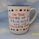 "BRAND NEW COFFEE MUG...""IN THE COOKIES OF LIFE FRIENDS ARE...."" *FREE SHIP!"