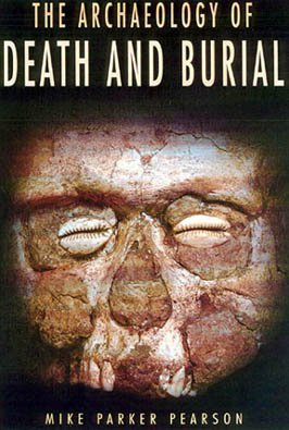 Archaeology of Death and Burial- #3 Texas A&M University Anthropology Series / The
