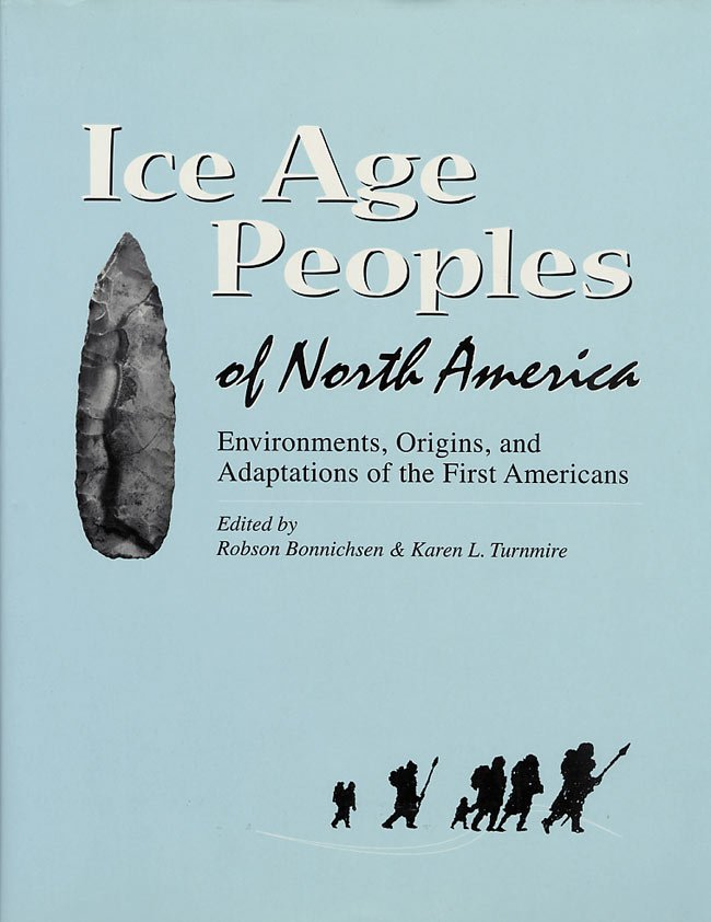 Ice Age Peoples of North America: Environments, Origins, and Adaptations of the First Americans