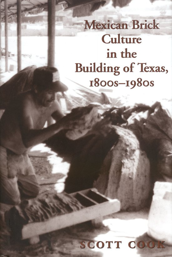 Mexican Brick Culture in the Building of Texas, 1800s-1980s- #1 ...